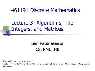 461191 Discrete Mathematics Lecture 3: Algorithms, The Integers, and Matrices