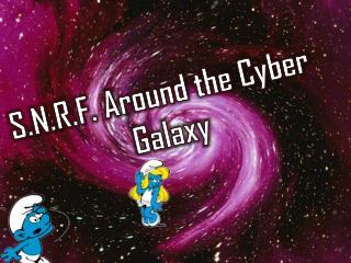 S.N.R.F. Around the Cyber Galaxy
