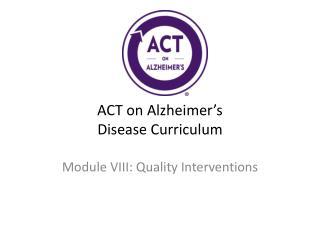 ACT on Alzheimer ' s Disease Curriculum