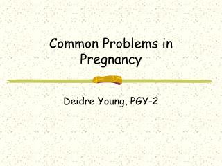 Common Problems in Pregnancy