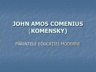 J OH N AMOS COMENIUS ( KOMENSKY )