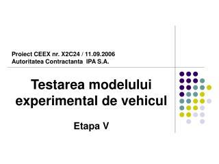 Proiect CEEX nr. X2C24 / 11.09.2006 Autoritatea Contractanta IPA S.A.
