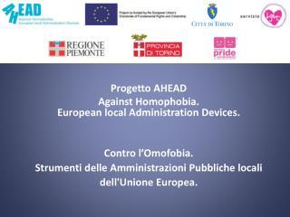 Progetto AHEAD Against Homophobia. European local Administration Devices. Contro l'Omofobia.