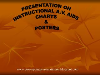 PRESENTATION ON INSTRUCTIONAL A.V. AIDS CHARTS & POSTERS