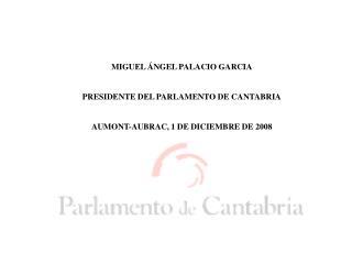 MIGUEL ÁNGEL PALACIO GARCIA PRESIDENTE DEL PARLAMENTO DE CANTABRIA