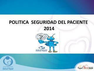 POLITICA SEGURIDAD DEL PACIENTE 2014