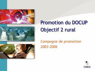 Promotion du DOCUP Objectif 2 rural Campagne de promotion 2003-2006
