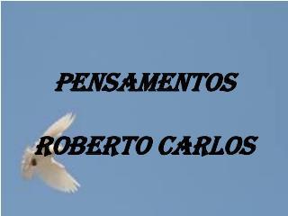 Pensamentos Roberto Carlos