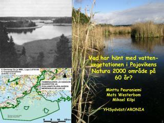 Vad har hänt med vatten- vegetationen i Pojovikens Natura 2000 område på 60 år? Minttu Peuraniemi