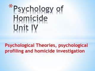 Psychology of Homicide Unit IV