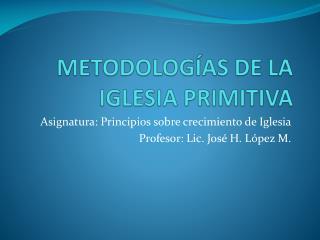 METODOLOGÍAS DE LA IGLESIA PRIMITIVA