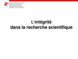 L'i ntégrité  dans la recherche scientifique