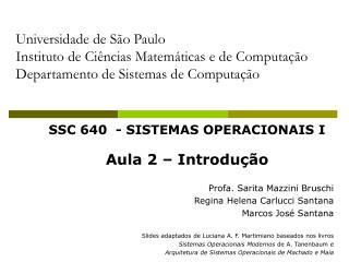 SSC 640 - SISTEMAS OPERACIONAIS I Aula 2 – Introdução Profa. Sarita Mazzini Bruschi