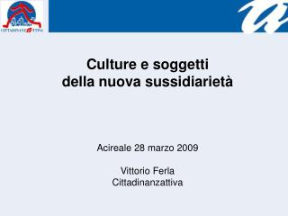 Culture e soggetti della nuova sussidiarietà Acireale 28 marzo 2009 Vittorio Ferla