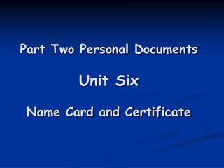 Part Two Personal Documents Unit Six Name Card and Certificate