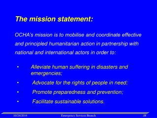 Alleviate human suffering in disasters and emergencies; Advocate for the rights of people in need;