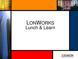 L ON W ORKS Lunch & Learn