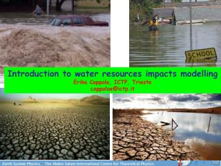 Introduction to water resources impacts  modelling Erika Coppola, ICTP,  Trieste coppolae@ictp.it