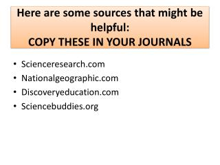 Here are some sources that might be helpful : COPY THESE IN YOUR JOURNALS