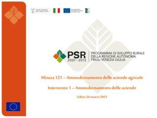 Misura 121 – Ammodernamento delle aziende agricole Intervento 1 – Ammodernamento delle aziende