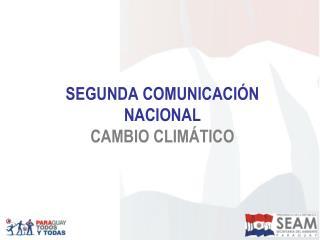 SEGUNDA COMUNICACIÓN NACIONAL CAMBIO CLIMÁTICO