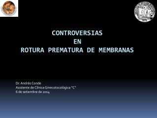 Controversias en Rotura Prematura de Membranas