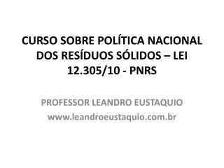 CURSO SOBRE POLÍTICA NACIONAL DOS RESÍDUOS SÓLIDOS – LEI 12.305/10 - PNRS