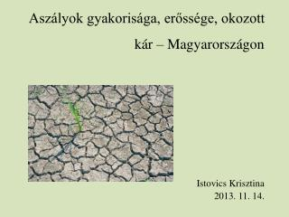 Aszályok gyakorisága, erőssége, okozott kár – Magyarországon