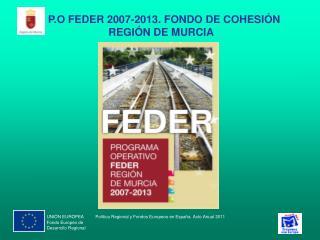 P.O FEDER 2007-2013. FONDO DE COHESIÓN REGIÓN DE MURCIA