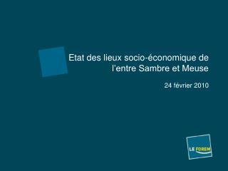 Etat des lieux socio-économique de l'entre Sambre et Meuse 24 février 2010