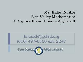 Ms. Katie  Runkle Sun Valley Mathematics X Algebra II and Honors Algebra II