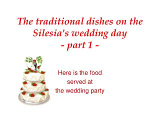 The traditional dishes on the Silesia's wedding day - part 1 -