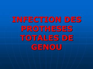 INFECTION DES PROTHESES TOTALES DE GENOU