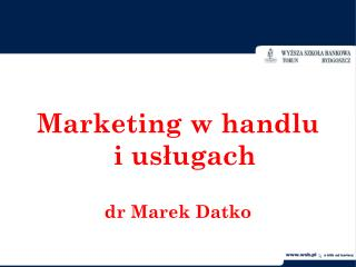 Marketing w handlu i usługach dr Marek Datko