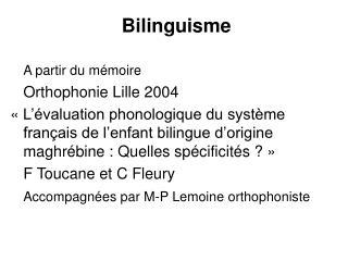 Bilinguisme A partir du mémoire Orthophonie Lille 2004