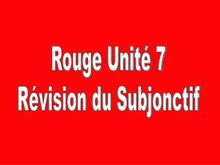 Rouge Unité 7 Révision du Subjonctif