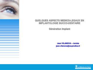 QUELQUES ASPECTS MEDICO-LEGAUX EN IMPLANTOLOGIE BUCCO-DENTAIRE Génération Implant
