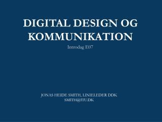 DIGITAL DESIGN OG KOMMUNIKATION Introdag E07