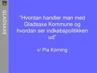 """""""Hvordan handler man med Gladsaxe Kommune og hvordan ser indkøbspolitikken ud"""" v/ Pia Korning"""