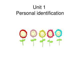 Unit 1 Personal identification