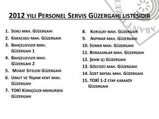 2012 yılı Personel Servis Güzergahı listesidir