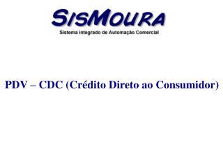 PDV – CDC (Crédito Direto ao Consumidor)