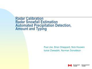 Radar Calibration Radar Snowfall Estimation Automated Precipitation Detection, Amount and Typing