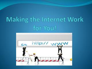 Making the Internet Work for You!