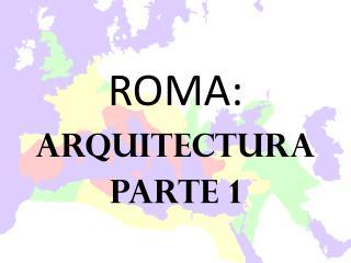 ROMA: ARQUITECTURA Parte 1