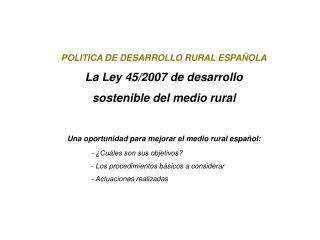 POLITICA DE DESARROLLO RURAL ESPAÑOLA La Ley 45/2007 de desarrollo sostenible del medio rural