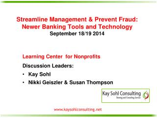 Streamline Management & Prevent  Fraud:  Newer  Banking Tools and  Technology September 18/19 2014