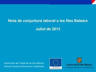 Nota de conjuntura laboral a les Illes Balears Juliol de 2013