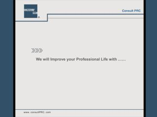 We will Improve your Professional Life with ……