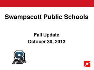 Swampscott Public Schools Fall Update October 30, 2013
